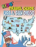 Kids Travel Guide - USA & San Diego: Kids get to know the USA and the most exciting sights in Sun Diego (Kids Travel Gui