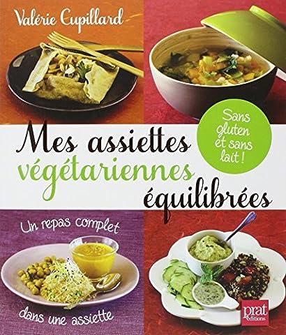 Mes assiettes végétariennes équilibrées : Sans gluten et sans lait !