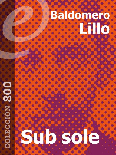 Sub sole [Annotated] por Baldomero Lillo