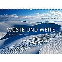 Wüste und Weite 2018 - Wandkalender: In der Stille liegt die Kraft.