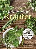 """Kräuter: Der große Kräuterführer - 300 Porträts von Kräuterarten und -sorten und mit vielen Rezepten von der """"Queen of herbs"""" Jekka McVicar"""