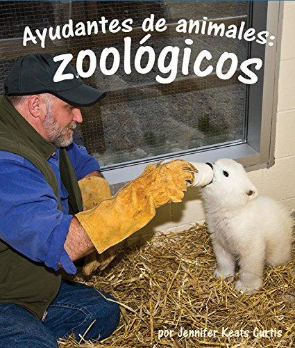 Ayudantes de Animales: Zoologicos (Ayudantes De Animales/ Animal Helpers) por Jennifer Keats Curtis