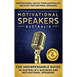 Motivational Speakers Australia: The Indispensable Guide to Australia's Business and Motivational Speakers (English Edition)