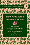 New Amazonia: A Foretaste of the Future (Heirloom Books) by Elizabeth Burgoyne Corbett (2014-02-01)
