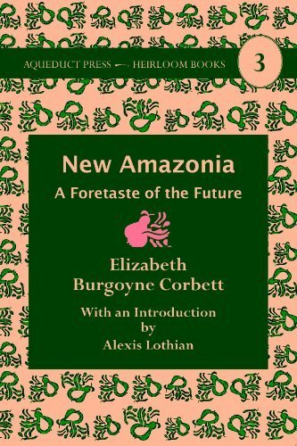 New Amazonia: A Foretaste of the Future (Heirloom Books) by Elizabeth Burgoyne Corbett (2014-02-01)