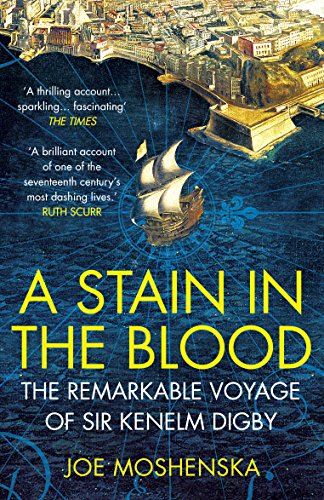 A Stain in the Blood: The Remarkable Voyage of Sir Kenelm Digby