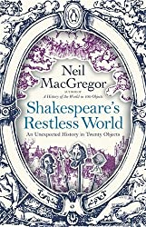 Shakespeare's Restless World: An Unexpected History in Twenty Objects by Dr Neil MacGregor (2013-04-25)