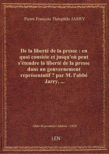 De la liberté de la presse : en quoi consiste et jusqu'où peut s'étendre la liberté de la presse dan par Pierre François Théo