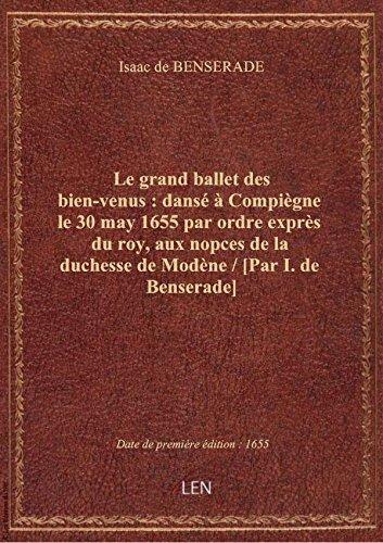 Le grand ballet des bien-venus : dansé à Compiègne le 30 may 1655 par ordre exprès du roy, aux nopce