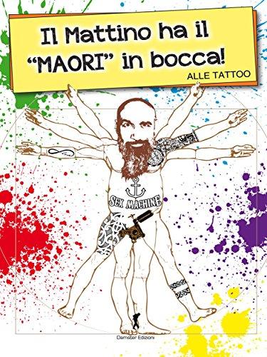 Il mattino ha il maori in bocca (Damster - Scriptor, narrativa italiana) di Alle Tattoo