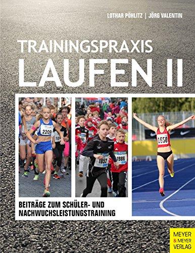 Trainingspraxis Laufen II: Beiträge zum Schüler- und Nachwuchsleistungstraining