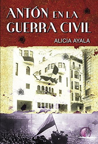 Antón en la Guerra Civil (Novela) eBook: Alicia Ayala: Amazon.es ...