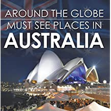 Around The Globe - Must See Places in Australia: Australia Travel Guide for Kids