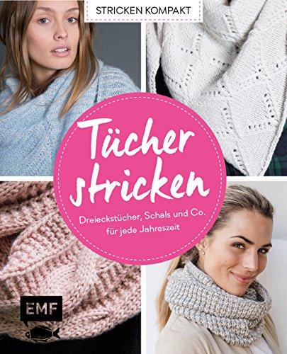 Stricken kompakt – Tücher stricken: Dreieckstücher, Schals und Co. für jede Jahreszeit