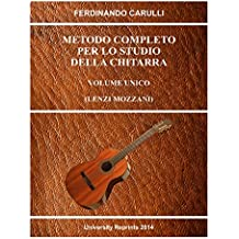 METODO COMPLETO PER LO STUDIO DELLA CHITARRA (Complete Method for the Study of the Guitar by Ferdinando Carulli) [Student Loose Leaf Facsimile Edition. Re-Imaged from Original for Greater Clarity. 2014]