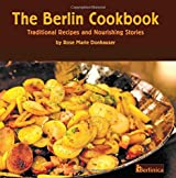 The Berlin Cookbook: Traditional Recipes and Nourishing Stories. The First and Only Cookbook from Berlin, Germany, with many authentic German dishes: Volume 1