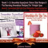 Smoothie Superfood: Detox Diet Recipes & Fat Burning Smoothies Recipes for Weight Loss + Smoothies Are Like You: Smoothie Food Poetry for the Smoothie Lifestyle