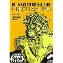 El nacimiento del cristianismo: 16 (Historia universal. Antigua)