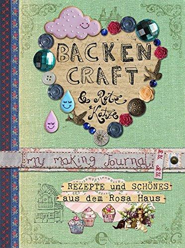 Backen, Craft und Rote Katze: Rezepte und Schönes aus dem Rosa Haus -