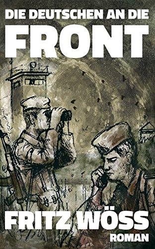 Die Deutschen an die Front (Fritz Wöss - Erinnerungen)