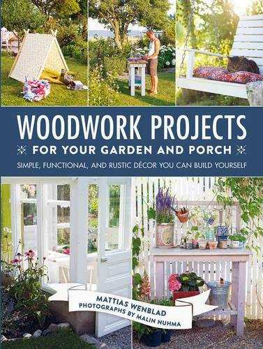 Woodwork Projects for Your Garden and Porch: Simple, Functional, and Rustic Decor You Can Build Yourself