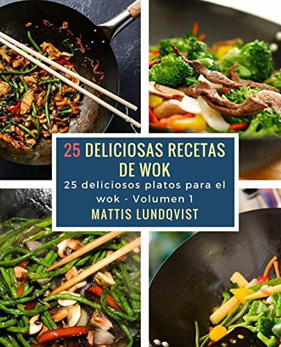 25 deliciosas recetas de wok: 25 deliciosos platos para el wok (Deliciosas platos para el wok nº 1)...