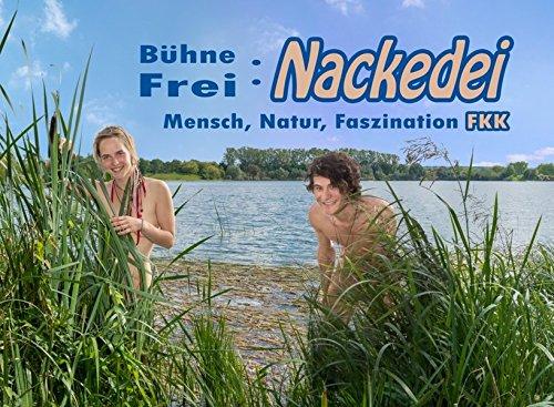 Preisvergleich Produktbild Bühne Frei: Nackedei: Mensch, Natur, Faszination FKK. Eine künstlerische Betrachtung freier Schönheit.