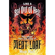 Like a Bat Out of Hell: The Larger than Life Story of Meat Loaf (English Edition)