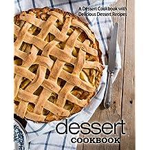 Dessert Cookbook: A Dessert Cookbook with Delicious Dessert Recipes (English Edition)