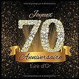 Livre d'Or: 70 Ans Anniversaire Souvenir Or Noir I Félicitations Écrites I Registre Des Cadeaux I Idée Cadeau pour les 70 Ans I Joyeux Anniversaire Diamant Décoration