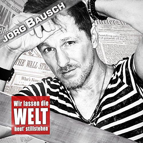 Jörg Bausch - Wir lassen die Welt heut' stillstehen