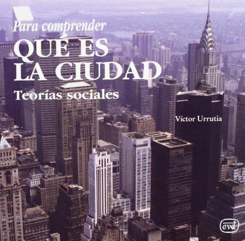 Para comprender qué es la ciudad: Teorías sociales (Para leer, vivir, comprender) por Víctor Urrutia Abaigar