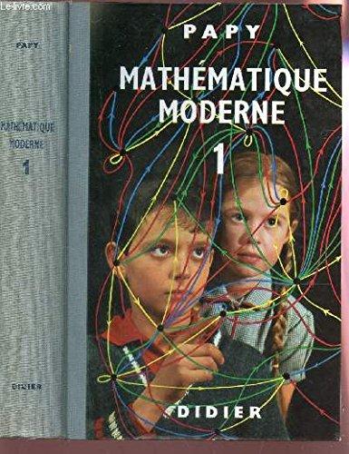 MATHEMATIQUE MODERNE - TOME 1 : ensembles - parties - Intersection, réunion, différence - Algèbre des ensembles - Partitions - 1ers éléments de géométrie - Relations - Mise en evidence des propriétés de certaines relations - Composition de relations -etc.