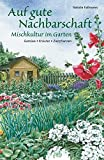 Auf gute Nachbarschaft: Mischkultur im Garten. Gemüse - Kräuter - Zierpflanzen