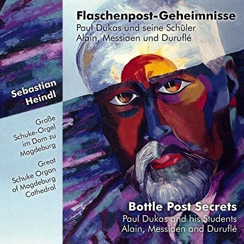 Flaschenpost-Geheimnisse: Dukas und seine Schüler, Alain, Messiaen und Duruflé