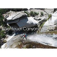 Abenteuer Canyoning (Wandkalender 2017 DIN A3 quer): Durch die wilden Schluchten der Welt. (Monatskalender, 14 Seiten )