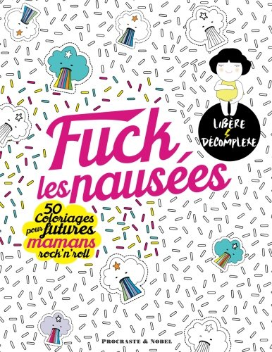 Fuck les nauses: 50 coloriages pour futures mamans rock'n'roll
