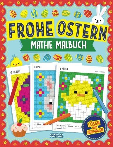 Frohe Ostern Mathe Malbuch: Pixel-Kunst für Kinder: Übungsaufgaben für Addition, Subtraktion, Multiplikation und Division (Ostern-Rätselbuch für Kinder)