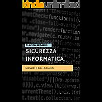 Sicurezza Informatica - Manuale Principianti: Un ottimo manuale per avvicinarsi al mondo della sicurezza informatica personale (IT Security Vol. 1)