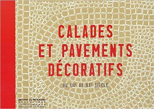 Calades et pavements dcoratifs : Du XIIe au XXe sicle de Yves Belmont,Jannie Mayer,Jean-Daniel Pariset ( 8 janvier 2015 )
