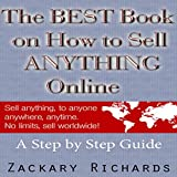 The Best Book on How to Sell Anything Online: A Step by Step Guide