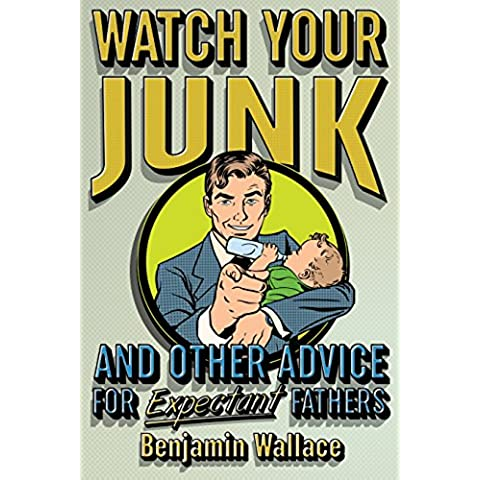 Watch Your Junk and Other Advice for Expectant Fathers (English Edition)