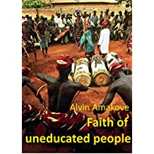 Faith of uneducated people (English Edition)