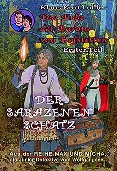 Der Sarazenenschatz: Das Erbe der Barone von Hofstetten - Erster Teil (Max und Micha, die Junior-Detektive vom Wolfgangsee 11)