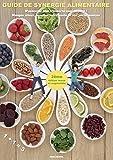 Guide de synergie alimentaire: N'associez plus n'importe quel aliment ! Mangez mieux, boostez votre santé et vos performances