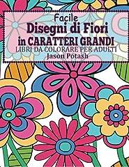 Idea Regalo - Facile Designi Di Fiori in Caratteri Grandi: Libro Da Colorare Per Adulti