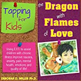 EFT TAPPING (The Tapping Solution) EFT Tapping For Kids With Chronic Illness: Helping a Child With Chronic Illness Alleviate Nausea, Anxiety, Pain (And ... Dragon With Flames of Love (English Edition)