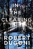 In the Clearing (The Tracy Crosswhite Series Book 3) by Robert Dugoni