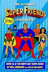The Ultimate Super Friends Companion: Volume 2, The 1980s: Volume 5 (BRBTV Fact Book Series)