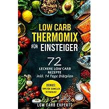 Low Carb Thermomix© für Einsteiger: 72 leckere Low Carb Rezepte inkl. 14 Tage Diätplan